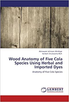Book Wood Anatomy of Five Cola Species Using Herbal and Imported Dyes: Anatomy of Five Cola Species