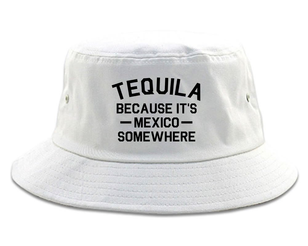 Tequila Its Mexico Somewhere Bucket Hat White