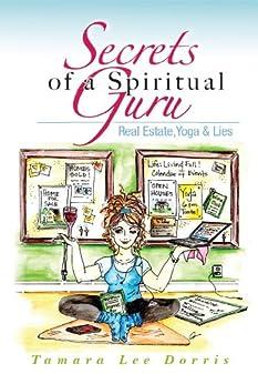 Secrets of a Spiritual Guru: Real Estate, Yoga & Lies by [Dorris, Tamara Lee]