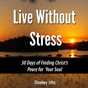 Live Without Stress: 30 Days of Finding Christ's Peace for Your Soul Audiobook