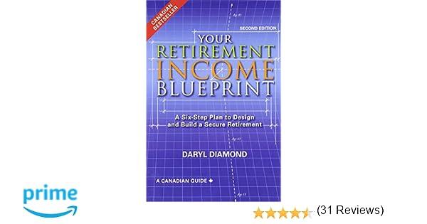 Your retirement income blueprint a six step plan to design and your retirement income blueprint a six step plan to design and build a secure retirement daryl diamond 9780993855702 books amazon malvernweather Image collections