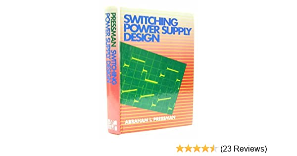 Switching Power Supply Design By Abraham I Pressman 1991 07 30 Abraham I Pressman Amazon Com Books