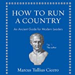 How to Run a Country: An Ancient Guide for Modern Leaders | Marcus Tullius Cicero