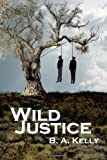 Wild Justice, B. A. Kelly, 1610090721
