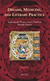 Dreams, Medicine, and Literary Practice : Exploring the Western Literary Tradition Through Chaucer, Lenz, Tanya S., 2503534813