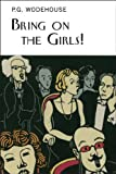 Bring on the Girls (Collector's Wodehouse)
