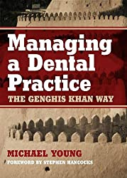 Managing a Dental Practice: The Genghis Khan Way