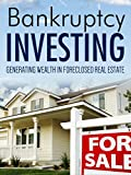 Bankruptcy Investing: Generating Wealth In Foreclosed Real Estate