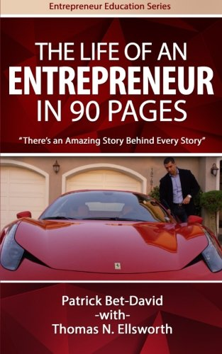 The Life of an Entrepreneur in 90 Pages: There's An Amazing Story Behind Every Story (Entrepreneur Education Series)