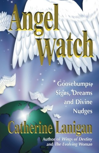 Angel Watch: Goosebumps, Signs, Dreams and Other Divine Nudges -  Catherine Lanigan, Paperback