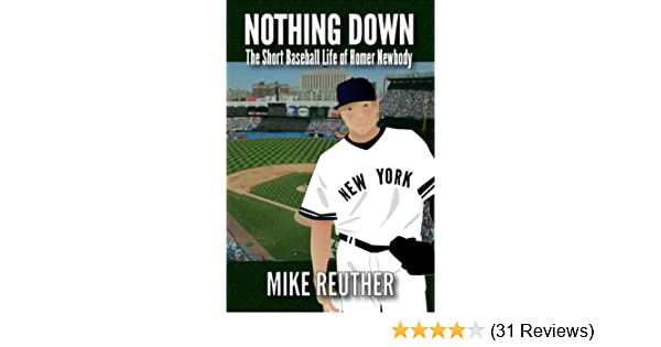 Nothing Down - The Short Baseball Life of Homer Newbody