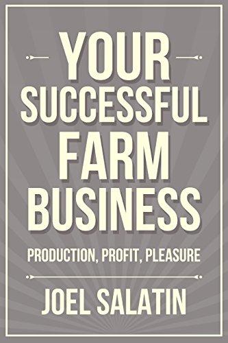 Your Successful Farm Business: Production, Profit, Pleasure by [Salatin, Joel]