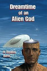 Dreamtime of an Alien God (Volume 2)