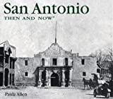 San Antonio Then and Now (Then & Now)