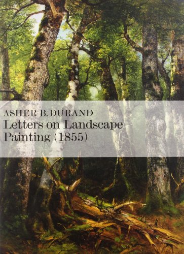 Letters on Landscape, Paintings (1855): Asher B. Durand