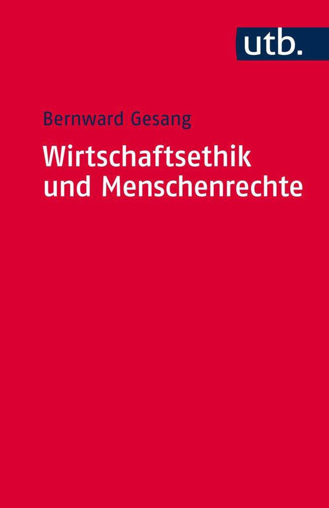 Wirtschaftsethik und Menschenrechte: Ein Kompass zur Orientierung im ökonomischen Denken und im unternehmerischen Handeln (Utb S, Band 4562)