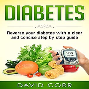Diabetes: Reverse Your Diabetes with a Clear and Concise Step by Step Guide Audiobook