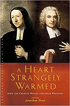 A Heart Strangely Warmed: John and Charles Wesley and their Writings (Canterbury Studies in Spiritual Theology)