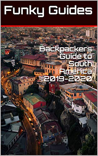 Backpackers Guide to South America 2019-2020