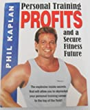 Personal Training Profits and A Secure Fitness Future, Phil Kaplan, 1887463127