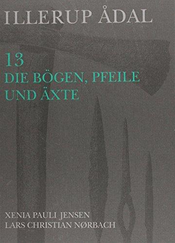 Illerup Adal 13: Die Bogen, Pfeile und Axte (Jutland Archaeological Society Publications)  [Jensen, Xenia Pauli - Noerbach, Lars Christian] (Tapa Dura)