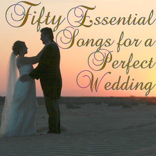 50 Essential Songs for a Perfect Wedding