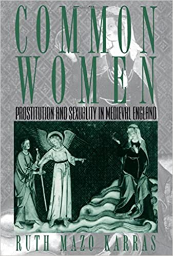 Common Women: Prostitution and Sexuality in Medieval England (Studies in the History of Sexuality): Amazon.co.uk: Ruth Mazo Karras: 9780195124989: Books