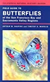 Field Guide to Butterflies of the San Francisco Bay and Sacramento Valley Regions, Arthur M. Shapiro, 0520249577