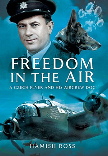 (Freedom in the Air: A Czech Flyer and his Aircrew Dog )