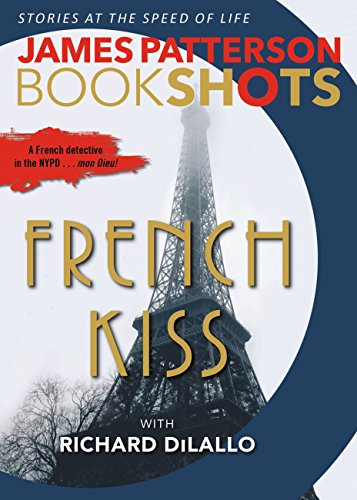 French Kiss: A Detective Luc Moncrief Mystery (BookShots) by James Patterson