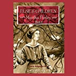 Elsie's Children: Original Elsie Classics, Book 6 | Martha Finely
