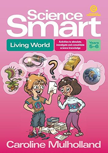 Science Smart - Living World Yrs 5-6: Activities to stimulate, investigate and consolidate science knowledge PDF