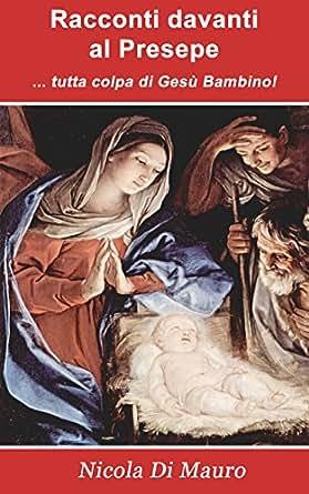 Racconti davanti al Presepe:  tutta colpa di Gesù Bambino (Italian
