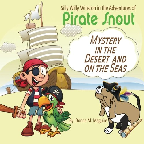 Silly Willy Winston in the Adventures of Pirate Snout: Mystery in the desert and on the seas (Silly Willy Winston Children's Book Series) (Volume 5)