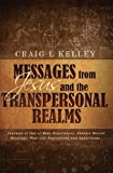 Messages from Jesus and the Transpersonal Realms, Craig L. Kelley, 1491041870