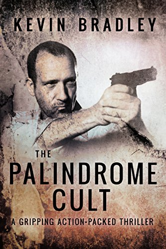 The Palindrome Cult: A gripping, fast-paced, page-turning, suspense thriller - gruesomely entertaining (Hedge & Cole Thriller Series) by [Bradley, Kevin]
