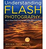 BY Peterson, Bryan ( Author ) [{ Understanding Flash Photography: How to Shoot Great Photographs Using Electronic Flash By Peterson, Bryan ( Author ) Aug - 30- 2011 ( Paperback ) } ]