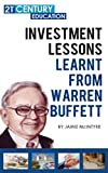 investment lessons learnt from warren buffett 100 pages of a ultimate guide on everything you can learn and apply from warren buffet