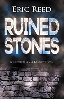 Ruined Stones: By the author of The Guardian Stones by [Reed, Eric]
