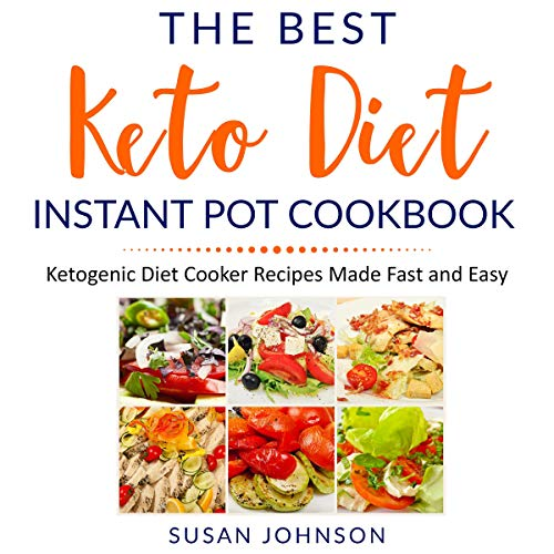 The Best Keto Diet Instant Pot Cookbook: Ketogenic Diet Cooker Recipes Made Fast and Easy by Susan Johnson