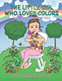 The Little Girl Who Loves Colors, Linda Charles Fishman, 1477292772
