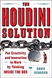img - for The Houdini Solution: Put Creativity and Innovation to work by thinking inside the box by Schenck, Ernie 1st edition (2006) Paperback book / textbook / text book