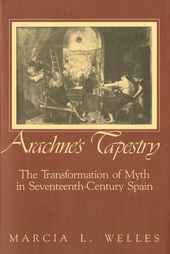 Arachne's Tapestry: The Transformation of Myth in Seventeenth-Century Spain