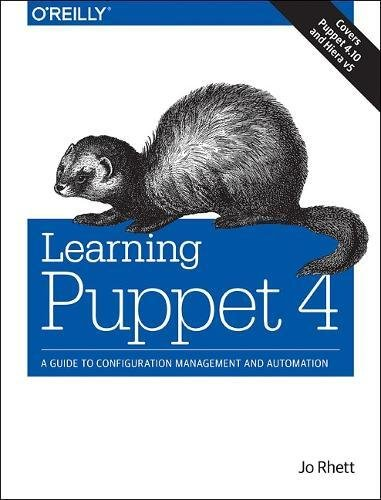 Learning Puppet 4: A Guide to Configuration Management and Automation by O'Reilly Media