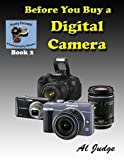 Before You Buy a Digital Camera: An Illustrated Guidebook (Finely Focused Photography Books) (Volume 2)