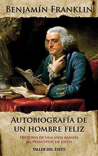 Autobiografia de un hombre feliz de Benjamin Franklin