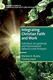 img - for Integrating Christian Faith and Work: Individual, Occupational, and Organizational Influences and Strategies (Palgrave Studies in Workplace Spirituality and Fulfillment) book / textbook / text book