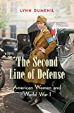 "Lynn Dumenil, ""The Second Line of Defense: American Women and World War I"" (UNC Press, 2017)"