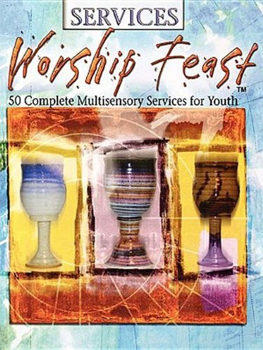 Worship Feast Services: 50 Complete Services for Youth [Paperback] [2003] (Author) Various PDF