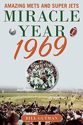 Miracle Year 1969: Amazing Mets and Super Jets